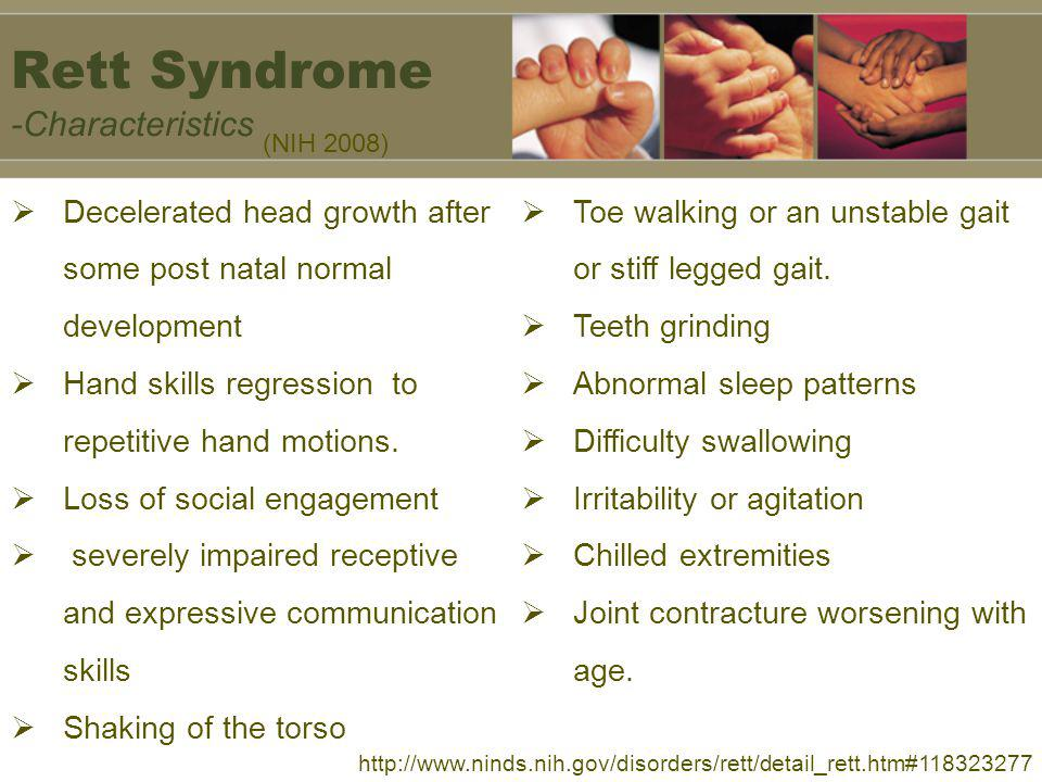 Rett Syndrome -Characteristics (NIH 2008) Decelerated head growth after some post natal normal development Hand skills regression to repetitive hand m
