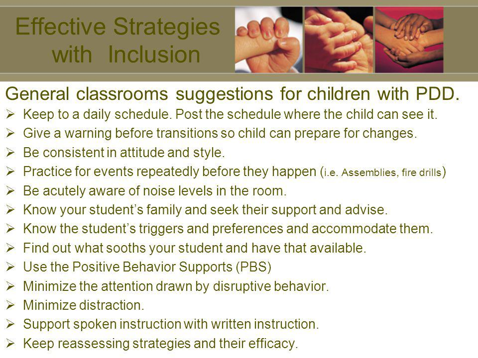 Effective Strategies with Inclusion Keep to a daily schedule. Post the schedule where the child can see it. Give a warning before transitions so child