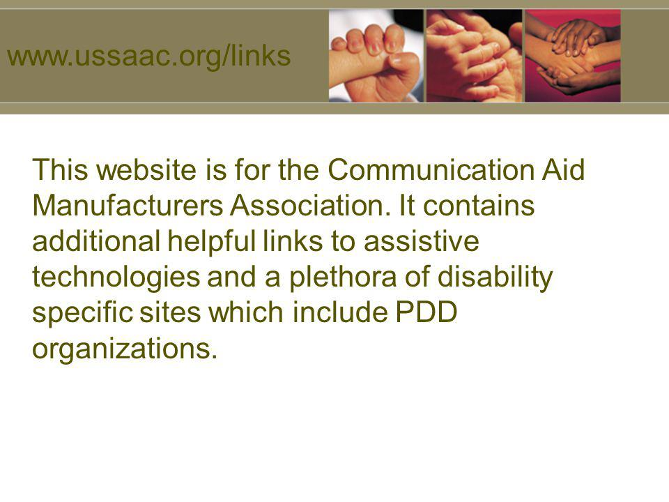 This website is for the Communication Aid Manufacturers Association. It contains additional helpful links to assistive technologies and a plethora of