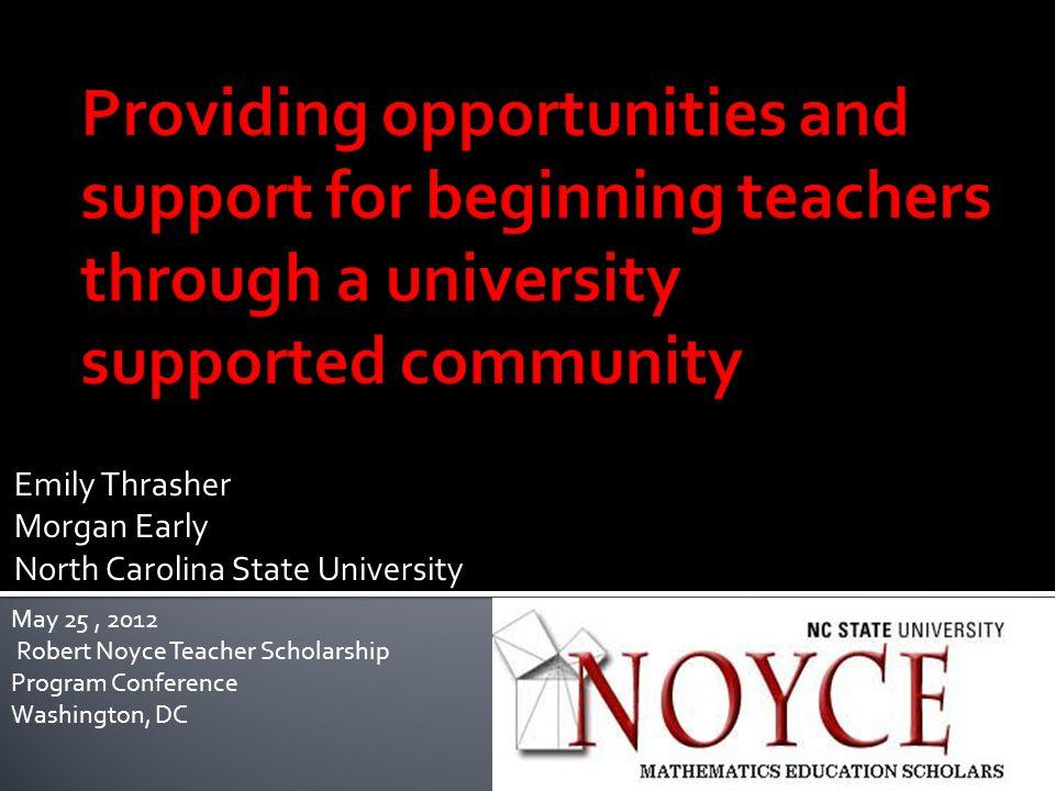 Emily Thrasher Morgan Early North Carolina State University May 25, 2012 Robert Noyce Teacher Scholarship Program Conference Washington, DC