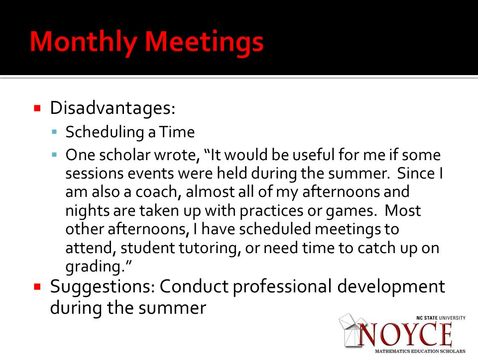 Disadvantages: Scheduling a Time One scholar wrote, It would be useful for me if some sessions events were held during the summer.