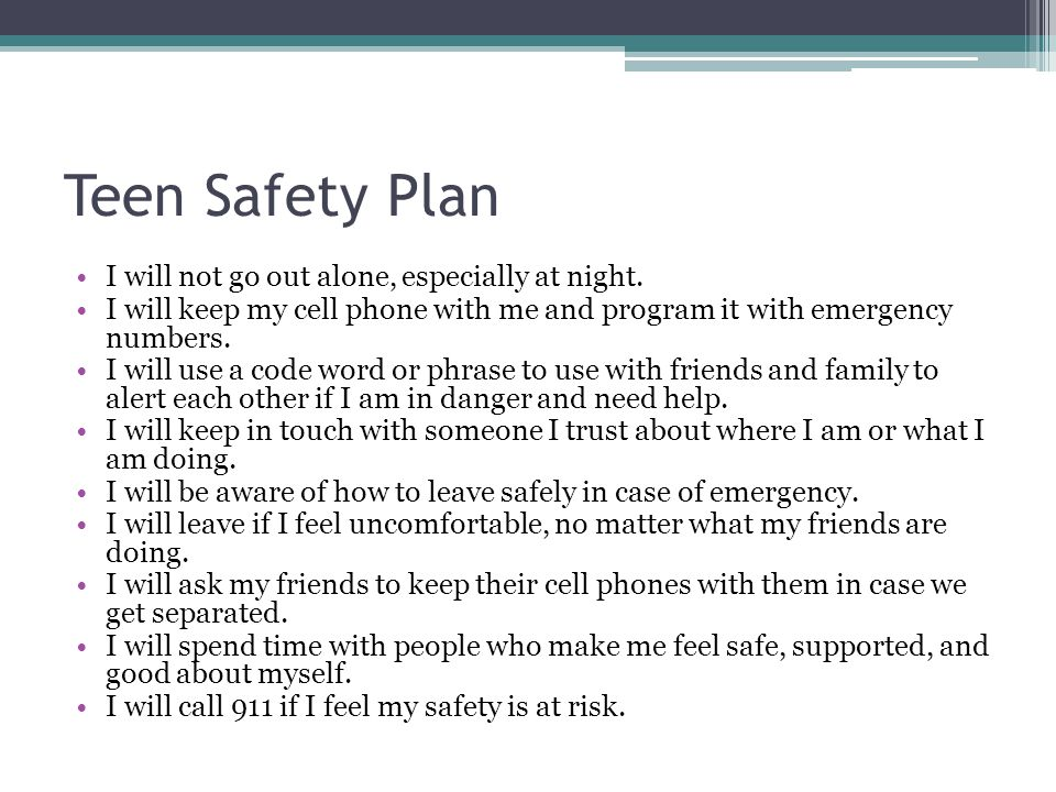 Teen Safety Plan I will not go out alone, especially at night.