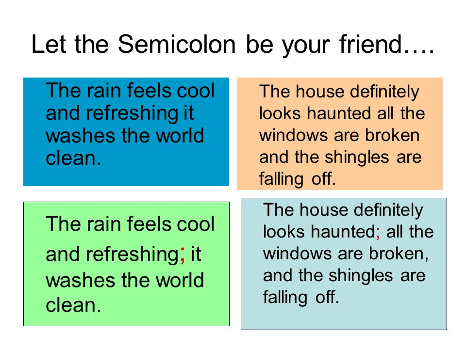 Let the Semicolon be your friend…. The rain feels cool and refreshing it washes the world clean. The house definitely looks haunted all the windows ar