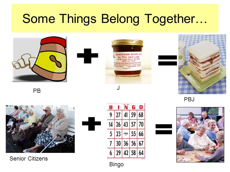 Some Things Belong Together… J PBJ PB Senior Citizens Bingo