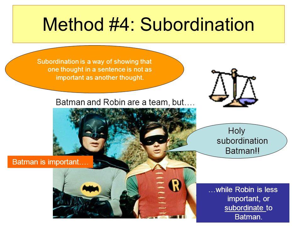 Method #4: Subordination Batman and Robin are a team, but….