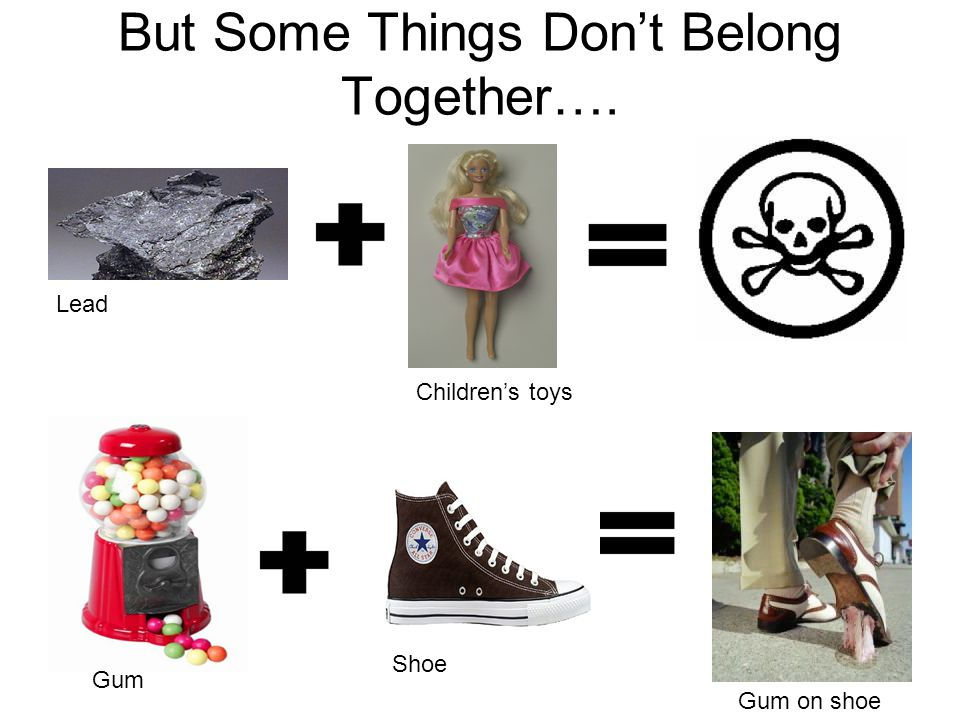 But Some Things Dont Belong Together…. Childrens toys Lead Gum Shoe Gum on shoe
