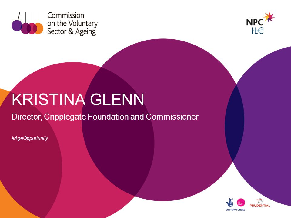 KRISTINA GLENN Director, Cripplegate Foundation and Commissioner #AgeOpportunity