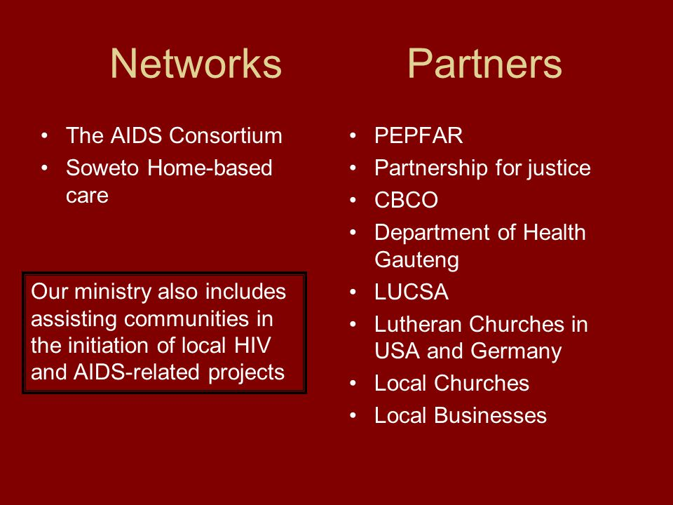 Networks Partners The AIDS Consortium Soweto Home-based care PEPFAR Partnership for justice CBCO Department of Health Gauteng LUCSA Lutheran Churches