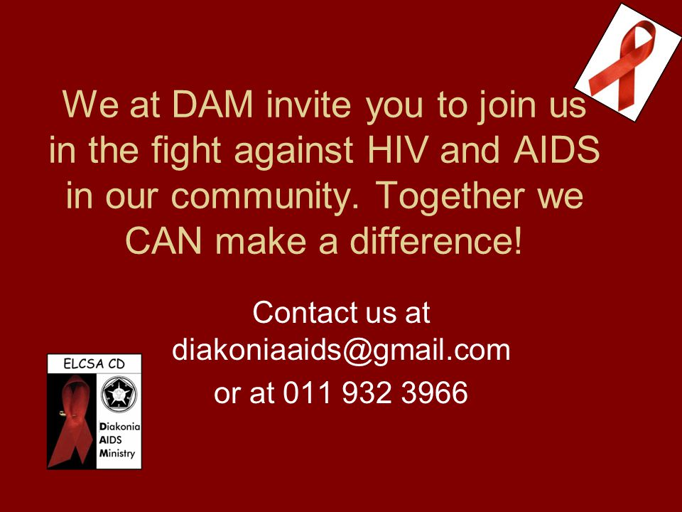 We at DAM invite you to join us in the fight against HIV and AIDS in our community. Together we CAN make a difference! Contact us at diakoniaaids@gmai
