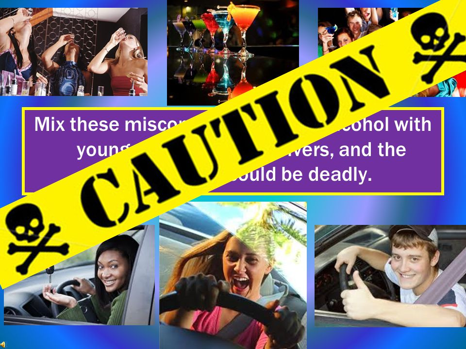 Mix these misconceptions about alcohol with young, inexperienced drivers, and the combination could be deadly.