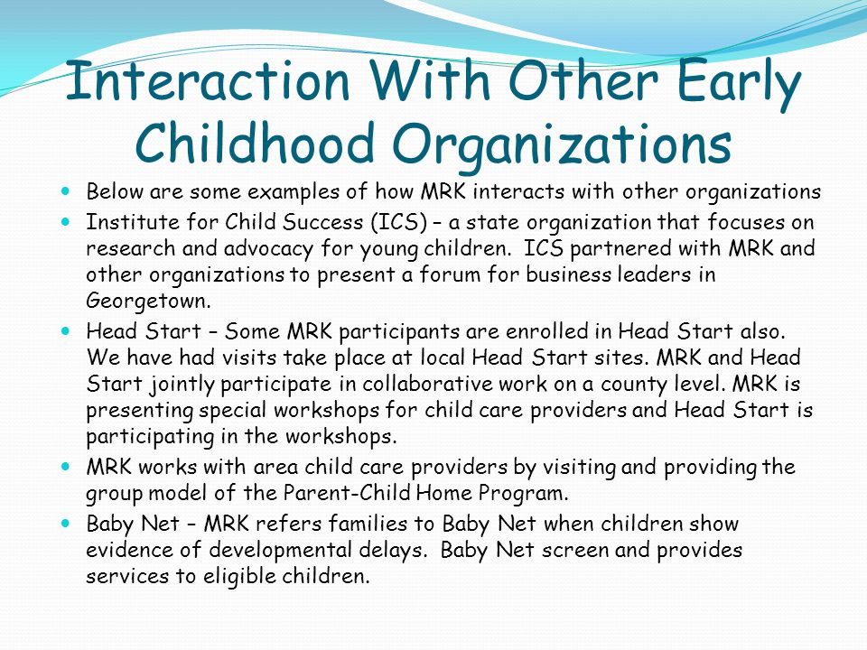 Interaction With Other Early Childhood Organizations Below are some examples of how MRK interacts with other organizations Institute for Child Success
