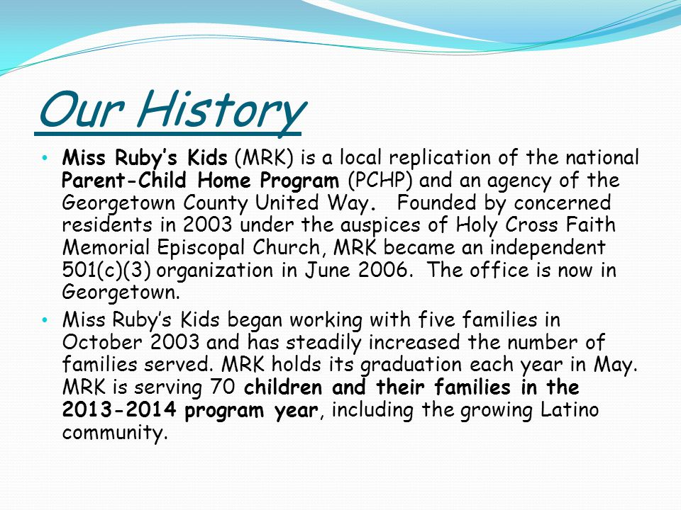 Our History Miss Rubys Kids (MRK) is a local replication of the national Parent-Child Home Program (PCHP) and an agency of the Georgetown County United Way.