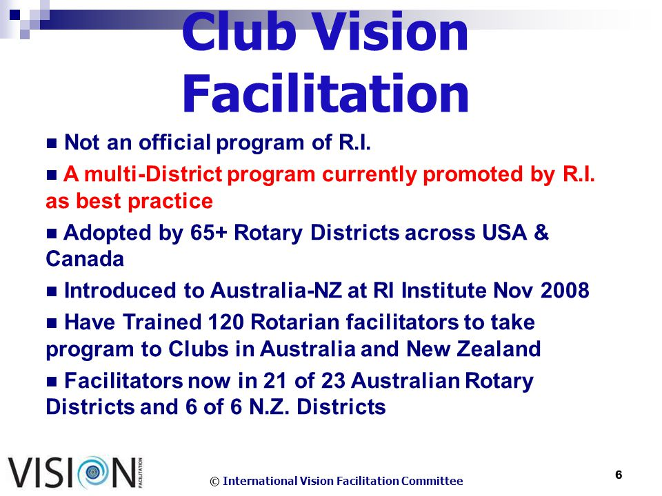 © International Vision Facilitation Committee 6 Club Vision Facilitation Not an official program of R.I.
