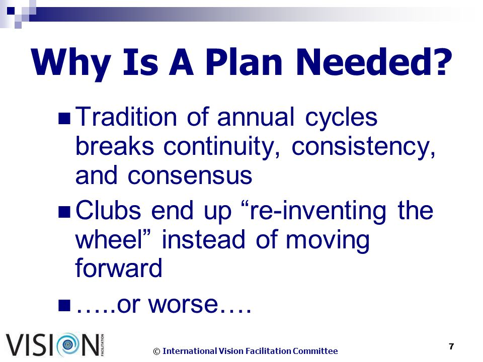 © International Vision Facilitation Committee 7 7 Why Is A Plan Needed.