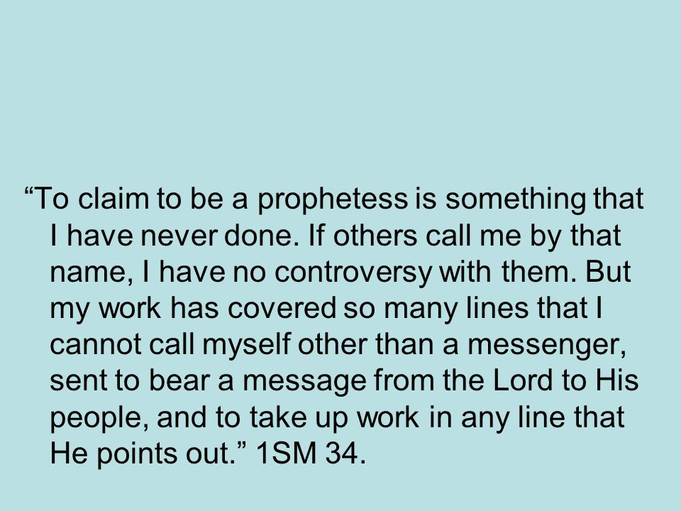 To claim to be a prophetess is something that I have never done. If others call me by that name, I have no controversy with them. But my work has cove