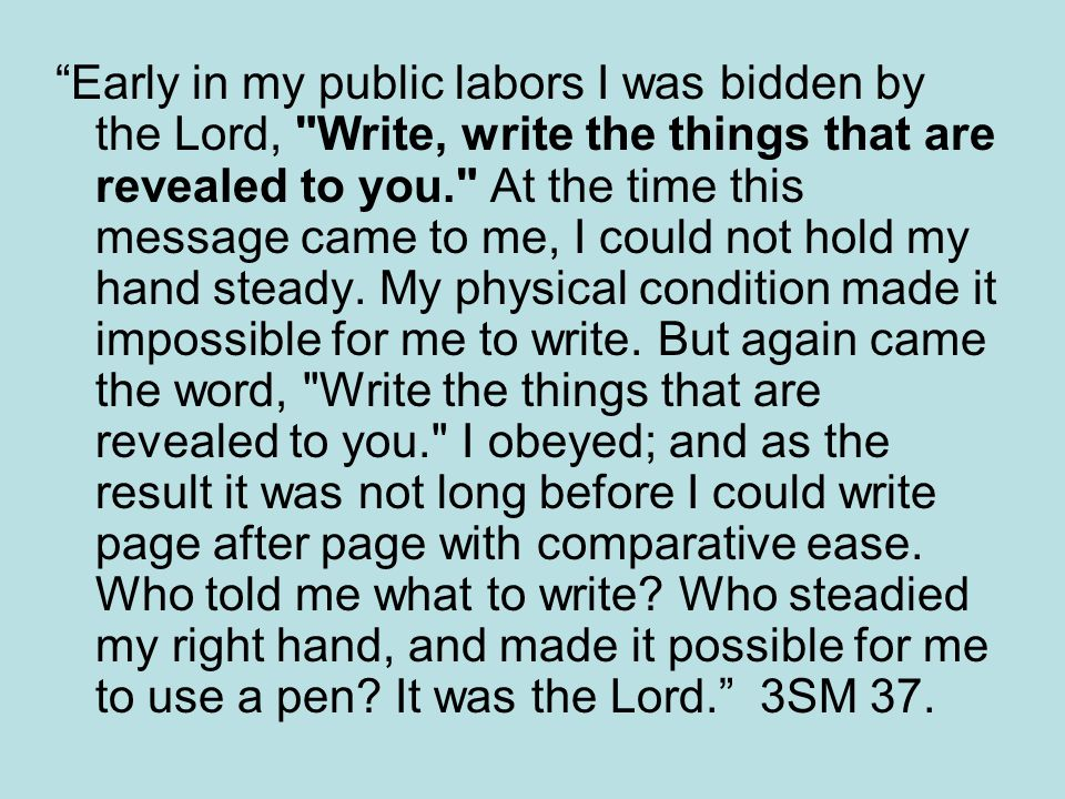 Early in my public labors I was bidden by the Lord,