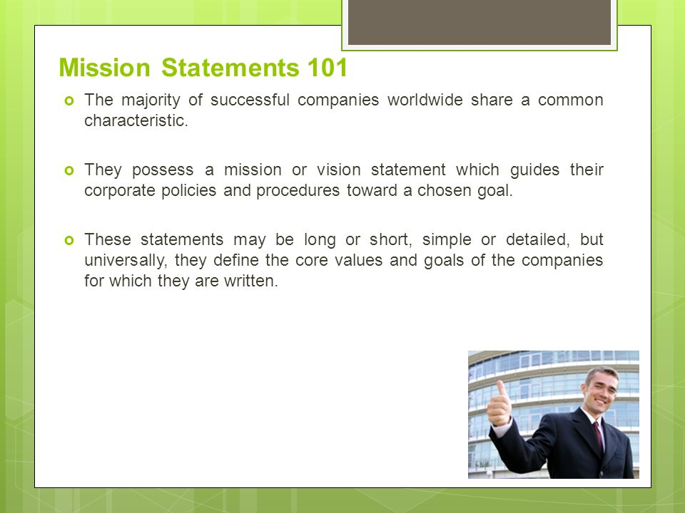 Mission Statements 101 The majority of successful companies worldwide share a common characteristic.