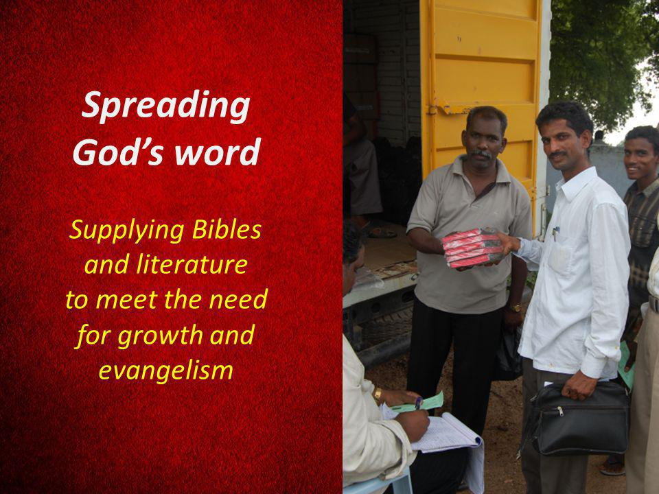Spreading Gods word Supplying Bibles and literature to meet the need for growth and evangelism