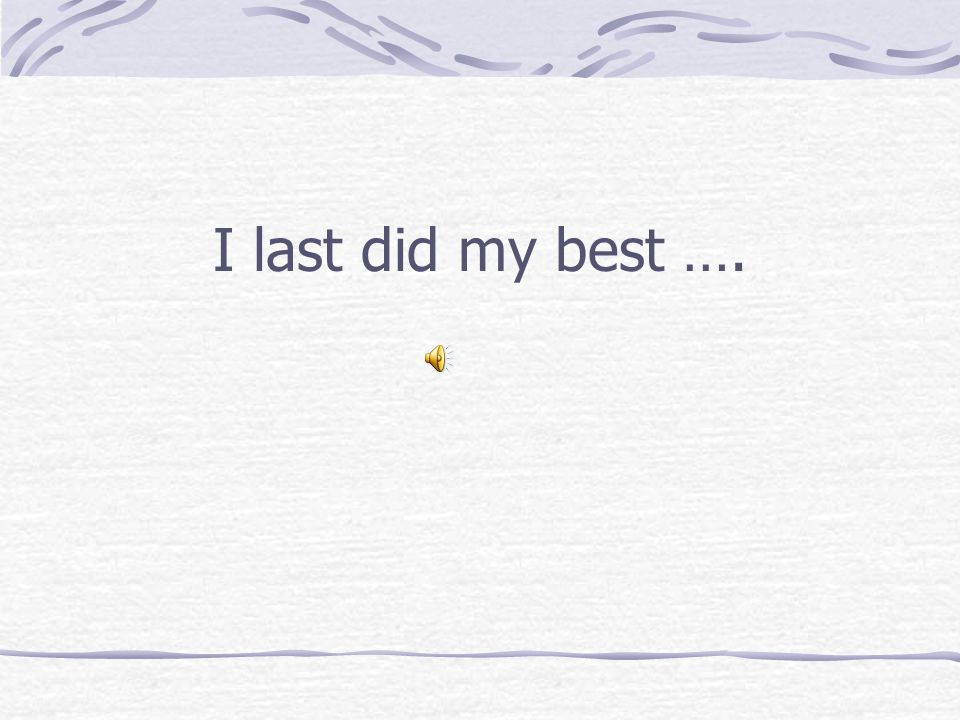 I last did my best ….