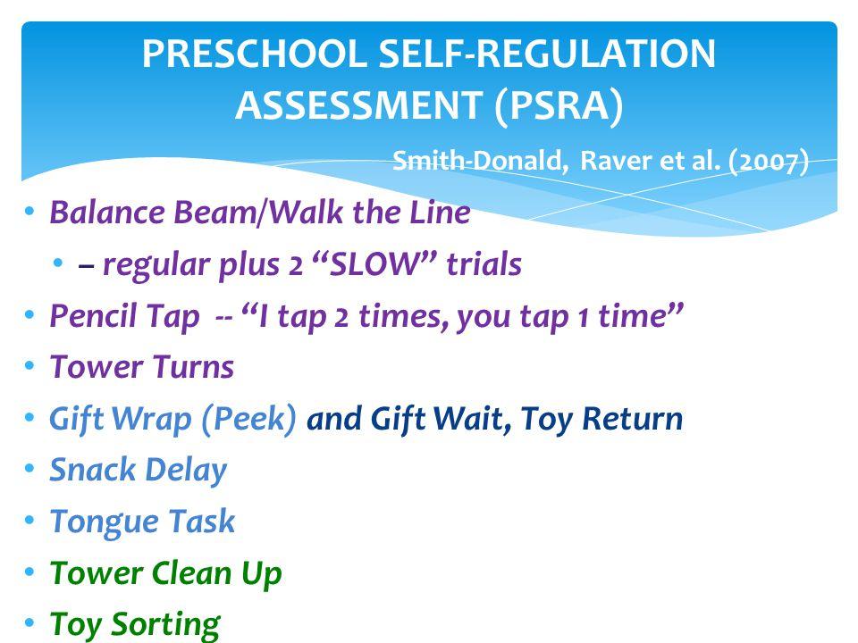 PRESCHOOL SELF-REGULATION ASSESSMENT (PSRA) Smith-Donald, Raver et al.