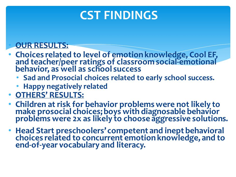 OUR RESULTS: Choices related to level of emotion knowledge, Cool EF, and teacher/peer ratings of classroom social-emotional behavior, as well as schoo