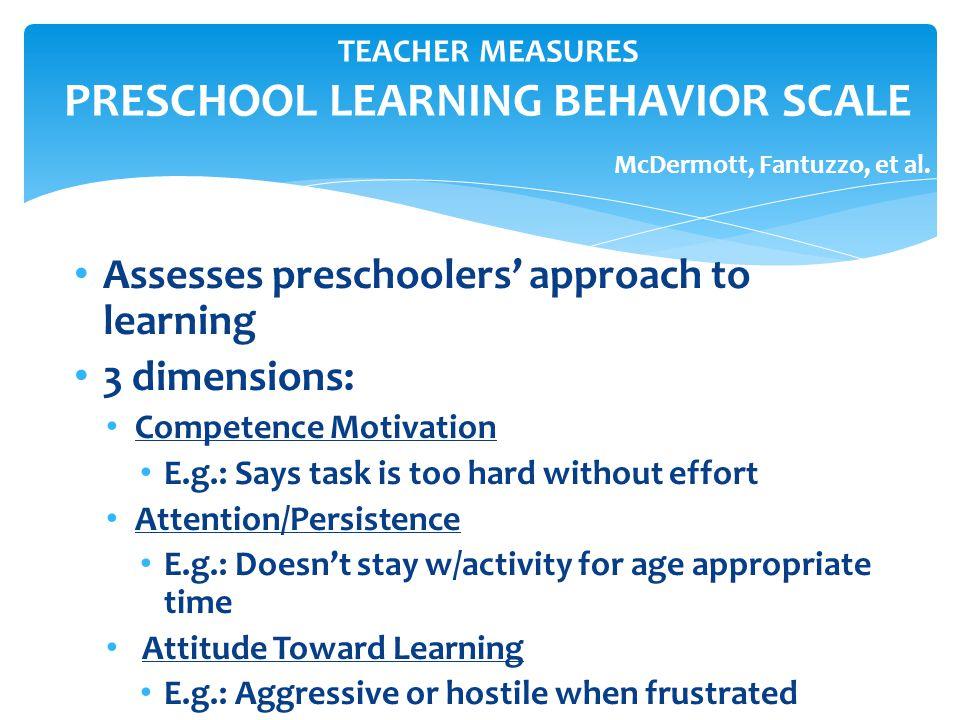 TEACHER MEASURES PRESCHOOL LEARNING BEHAVIOR SCALE McDermott, Fantuzzo, et al.