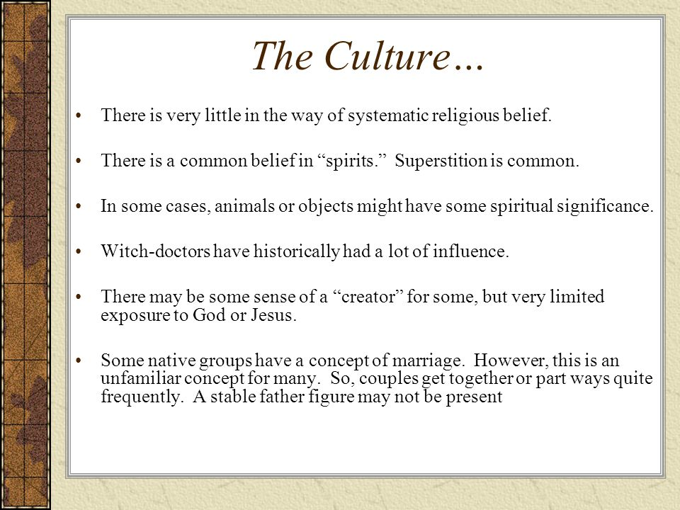 The Culture… There is very little in the way of systematic religious belief.