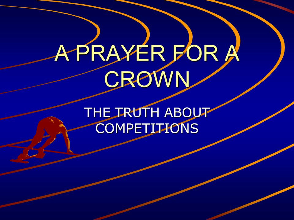 A PRAYER FOR A CROWN THE TRUTH ABOUT COMPETITIONS