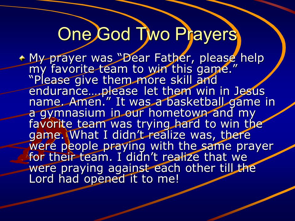 One God Two Prayers My prayer was Dear Father, please help my favorite team to win this game. Please give them more skill and endurance….please let th