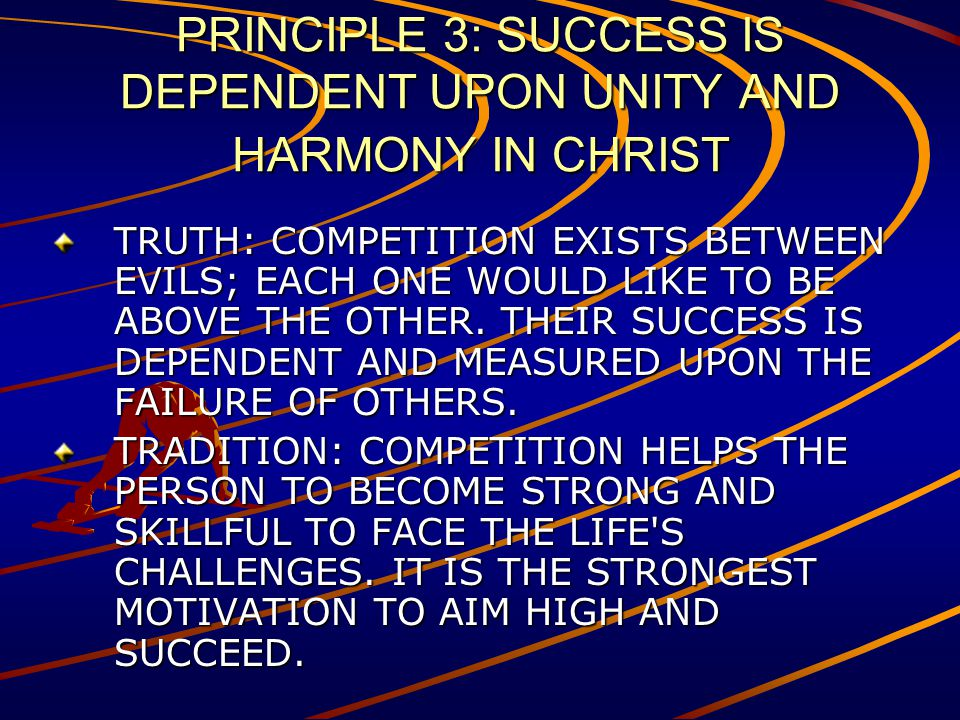 PRINCIPLE 3: SUCCESS IS DEPENDENT UPON UNITY AND HARMONY IN CHRIST TRUTH: COMPETITION EXISTS BETWEEN EVILS; EACH ONE WOULD LIKE TO BE ABOVE THE OTHER.