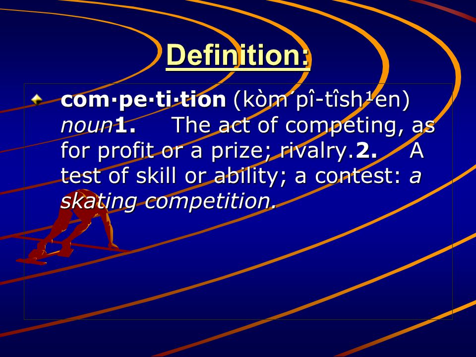 Definition: com·pe·ti·tion (kòm´pî-tîsh¹en) noun1.The act of competing, as for profit or a prize; rivalry.2.A test of skill or ability; a contest: a s