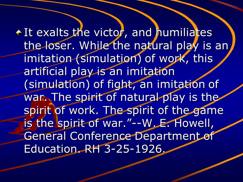 It exalts the victor, and humiliates the loser. While the natural play is an imitation (simulation) of work, this artificial play is an imitation (sim