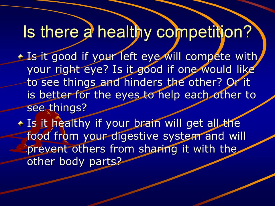 Is there a healthy competition? Is it good if your left eye will compete with your right eye? Is it good if one would like to see things and hinders t