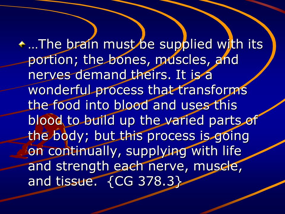 …The brain must be supplied with its portion; the bones, muscles, and nerves demand theirs. It is a wonderful process that transforms the food into bl