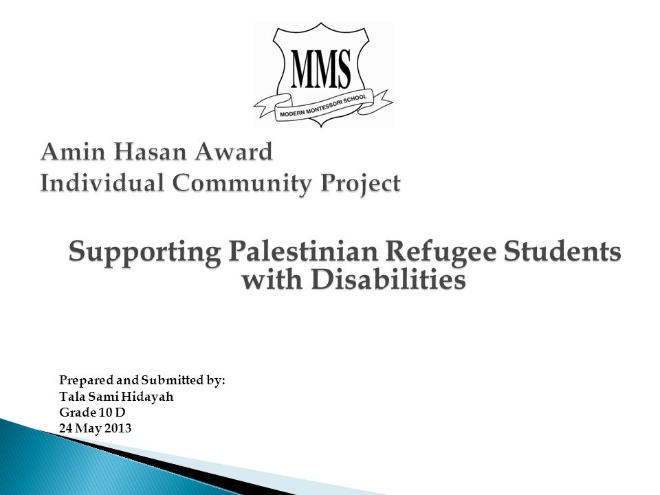 Supporting Palestinian Refugee Students with Disabilities Prepared and Submitted by: Tala Sami Hidayah Grade 10 D 24 May 2013