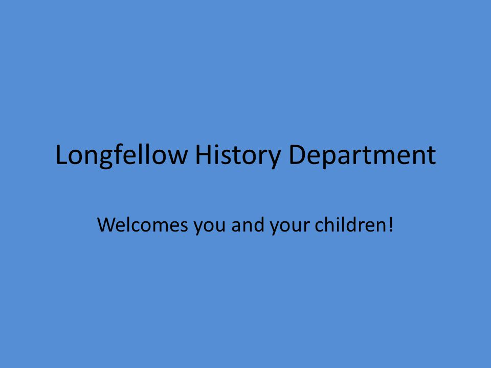 Longfellow History Department Welcomes you and your children!