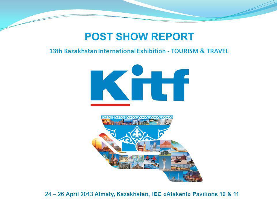 13th Kazakhstan International Exhibition - TOURISM & TRAVEL POST SHOW REPORT 24 – 26 April 2013 Almaty, Kazakhstan, IEC «Atakent» Pavilions 10 & 11