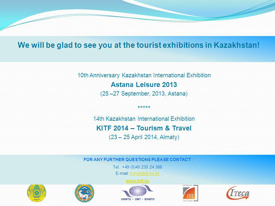 We will be glad to see you at the tourist exhibitions in Kazakhstan! 10th Anniversary Kazakhstan International Exhibition Astana Leisure 2013 (25 –27