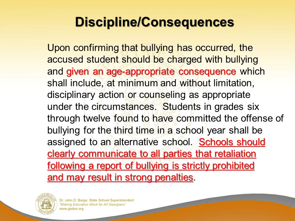 Discipline/Consequences given an age-appropriate consequence Schools should clearly communicate to all parties that retaliation following a report of