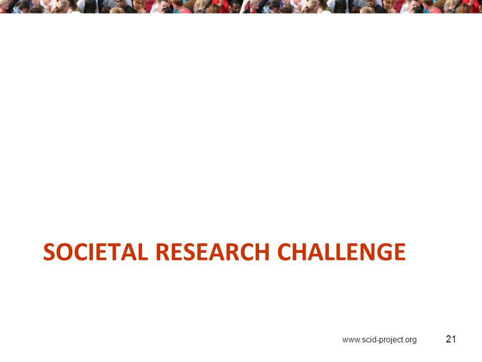 www.scid-project.org SOCIETAL RESEARCH CHALLENGE 21