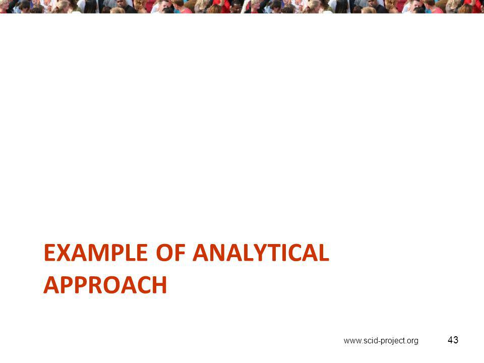 www.scid-project.org EXAMPLE OF ANALYTICAL APPROACH 43