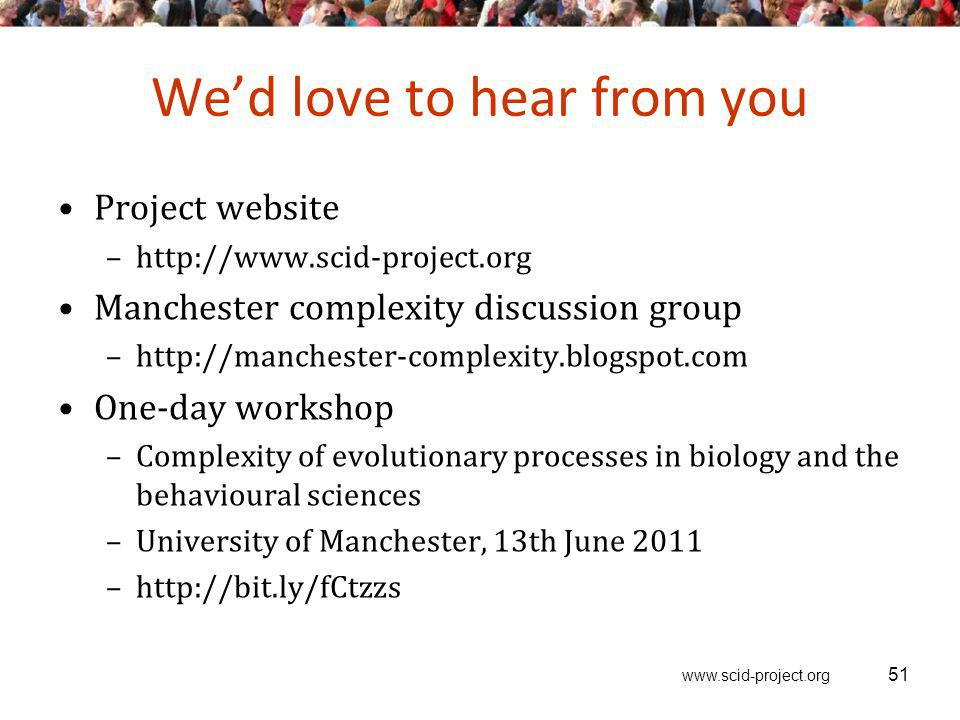 www.scid-project.org Wed love to hear from you Project website –http://www.scid-project.org Manchester complexity discussion group –http://manchester-