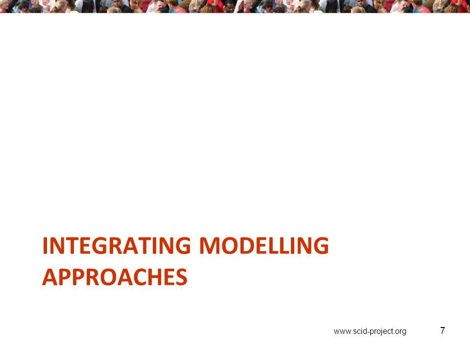www.scid-project.org INTEGRATING MODELLING APPROACHES 7