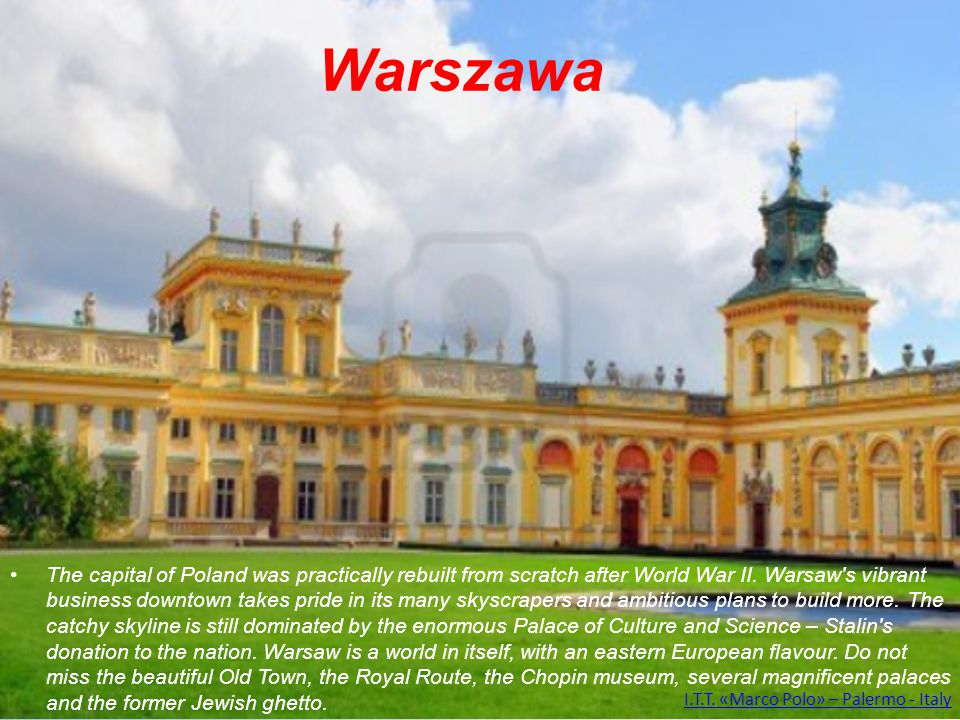 Warszawa The capital of Poland was practically rebuilt from scratch after World War II.