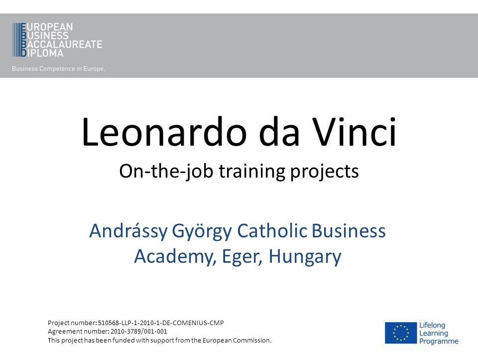 Leonardo da Vinci On-the-job training projects Andrássy György Catholic Business Academy, Eger, Hungary Project number: 510568-LLP-1-2010-1-DE-COMENIU