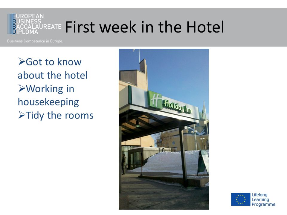 First week in the Hotel Got to know about the hotel Working in housekeeping Tidy the rooms