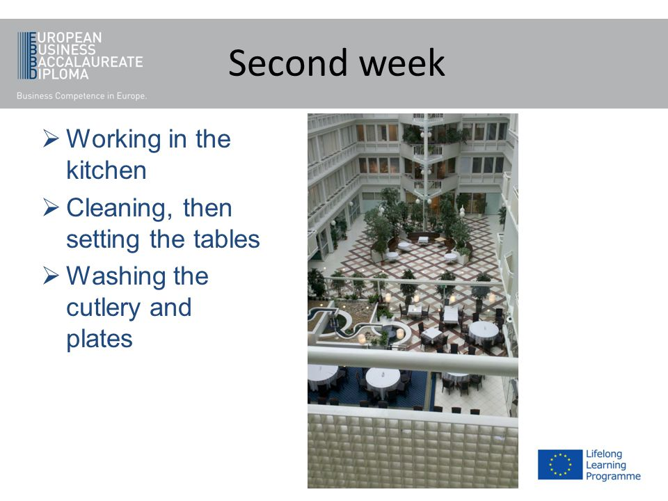 Second week Working in the kitchen Cleaning, then setting the tables Washing the cutlery and plates