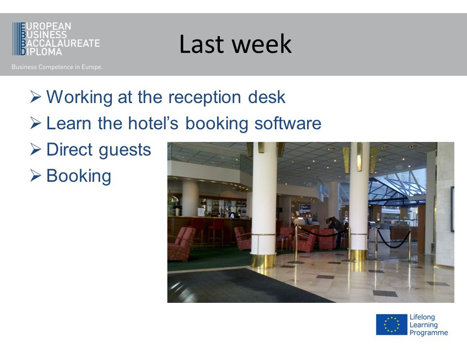 Last week Working at the reception desk Learn the hotels booking software Direct guests Booking