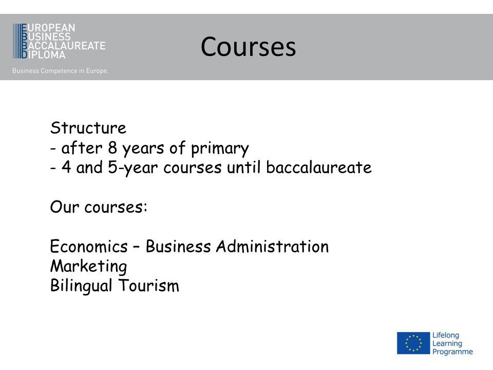 Courses Structure - after 8 years of primary - 4 and 5-year courses until baccalaureate Our courses: Economics – Business Administration Marketing Bil