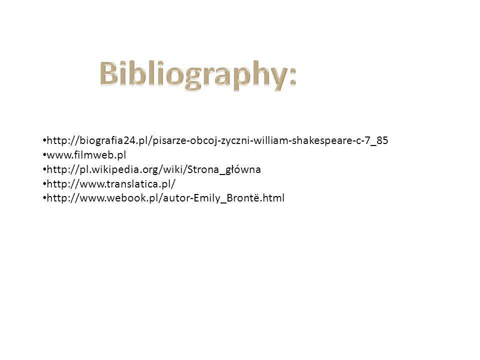 http://biografia24.pl/pisarze-obcoj-zyczni-william-shakespeare-c-7_85 www.filmweb.pl http://pl.wikipedia.org/wiki/Strona_główna http://www.translatica.pl/ http://www.webook.pl/autor-Emily_Brontë.html